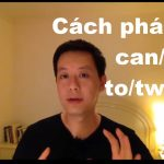 Cùng thầy Kenny học phát âm tiếng Anh: can/can't, to/two/too