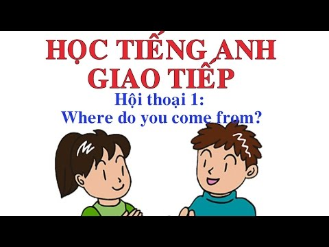 Học tiếng Anh giao tiếp.unit 1: where do you come from?
