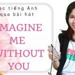 Học tiếng Anh qua ca khúc: Imagine me without you (Jaci Velasquez)